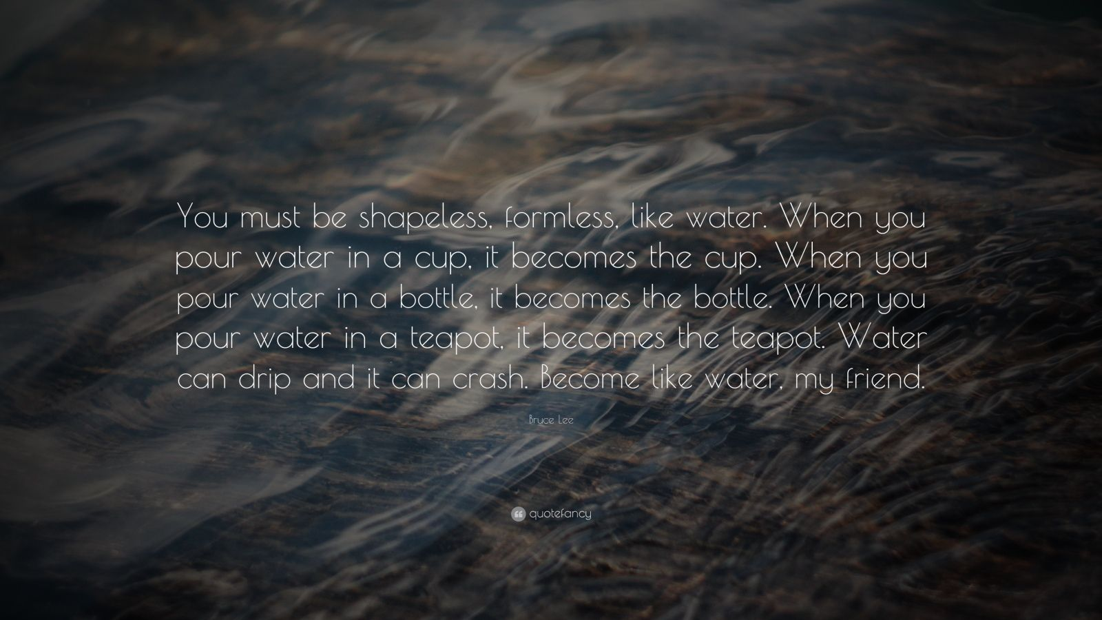 Bruce Lee Quote You Must Be Shapeless Formless Like Water When You