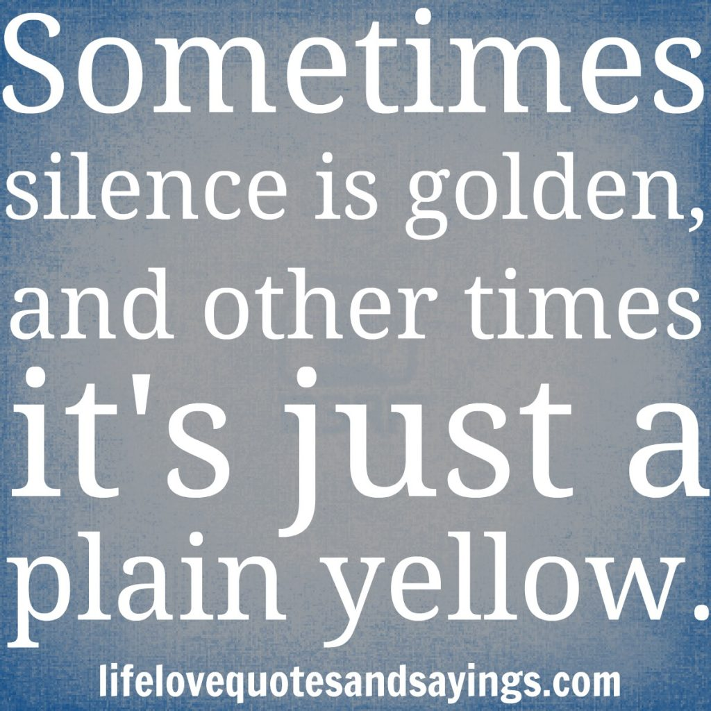 sometimes-silence-is-golden-and-other-times-its-just-a-plain-yellow-PIC-MCH0102862-1024x1024 Silence Wallpapers Quotes Pictures 31+