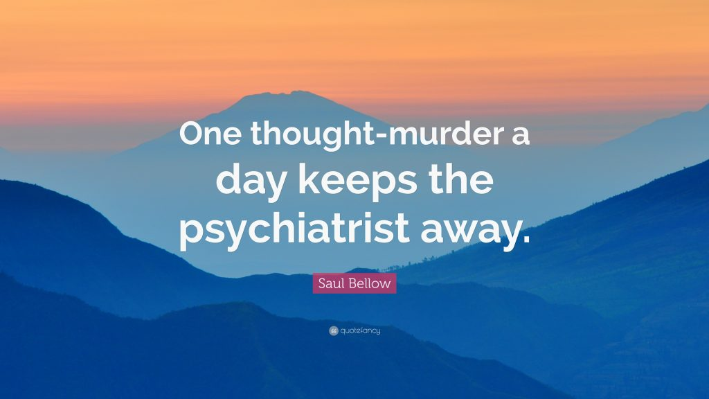 Saul-Bellow-Quote-One-thought-murder-a-day-keeps-the-psychiatrist-PIC-MCH015280-1024x576 Wallpaper Thought Of The Day 17+