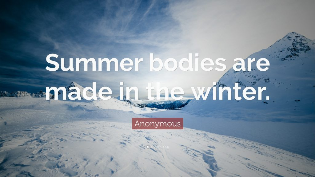 Anonymous-Quote-Summer-bodies-are-made-in-the-winter-PIC-MCH08667-1024x576 Winter Wallpapers With Quotes 36+