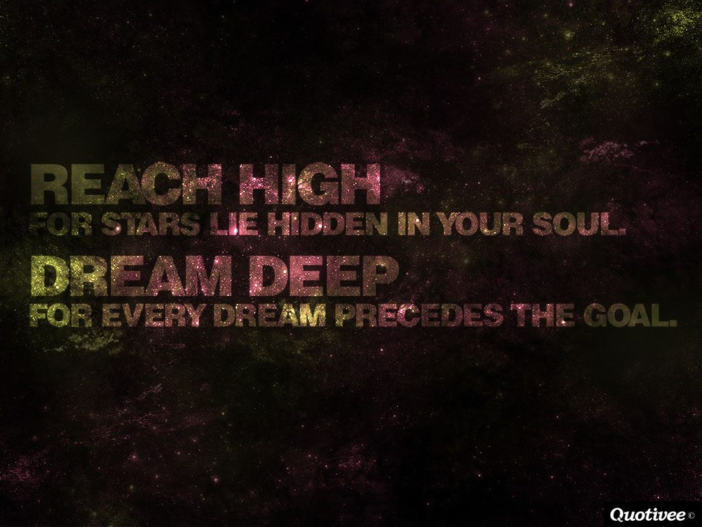 quotivee-x-Reach-high-for-stars-lie-hidden-in-your-soul.-Dream-deep-for-PIC-MCH097013-1024x768 Deep Wallpaper Quotes 22+