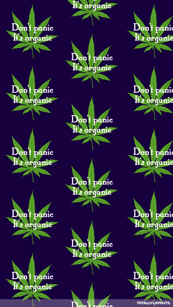 dont-panic-tis-organic-weed-PIC-MCH059546-577x1024 Chat Wallpaper For Whatsapp Tumblr 36+