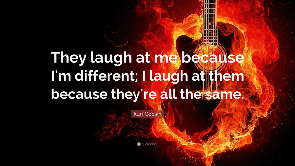 Kurt-Cobain-Quote-They-laugh-at-me-because-I-m-different-I-laugh-PIC-MCH029252-1024x576 Kurt Cobain Wallpaper Quotes 26+
