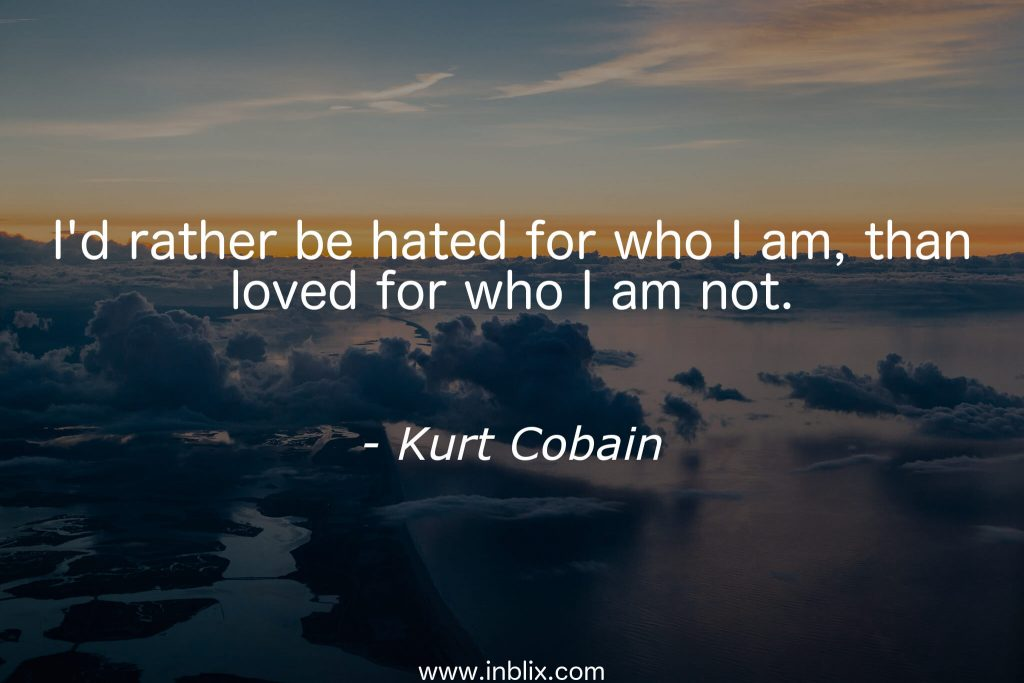 id-rather-hated-for-who-i-am-than-loved-for-who-i-am-not-kurt-cobain-PIC-MCH074691-1024x683 Kurt Cobain Wallpaper Quotes 26+
