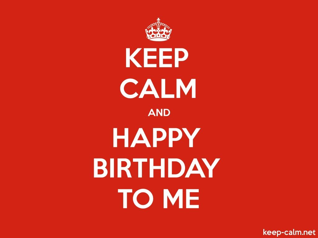 keep-calm-and-happy-birthday-to-me-PIC-MCH079743-1024x768 Keep Calm It S My Birthday Wallpaper 13+
