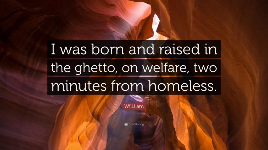 Will-i-am-Quote-I-was-born-and-raised-in-the-ghetto-on-welfare-two-PIC-MCH03399-1024x576 Ghetto Wallpaper Quotes 12+